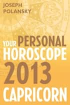 Capricorn 2013: Your Personal Horoscope ebook by Joseph Polansky