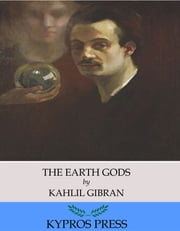 The Earth Gods ebook by Kahlil Gibran