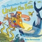 The Berenstain Bears Under the Sea ebook by Mike Berenstain, Mike Berenstain
