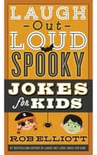 Laugh-Out-Loud Spooky Jokes for Kids ebook by Rob Elliott