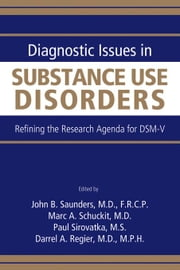Diagnostic Issues in Substance Use Disorders: Refining the Research Agenda for DSM-V ebook by Saunders, John B.