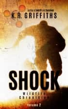 Shock (Wildfire Chronicles Vol. 2) ebook by K.R. Griffiths