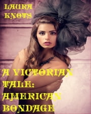 A Victorian Tale: American Bondage ebook by Laura Knots