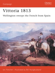 Vittoria 1813 - Wellington Sweeps the French from Spain ebook by Ian Fletcher,Bill Younghusband
