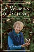 A Woman of Science - An Extraordinary Journey of Love, Discovery, and the Sex Life of Mushrooms ebook by Cardy Raper, Remeline Damasco
