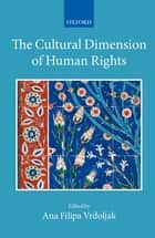 The Cultural Dimension of Human Rights ebook by Ana Vrdoljak