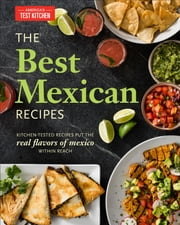 The Best Mexican Recipes - Kitchen-Tested Recipes Put the Real Flavors of Mexico Within Reach ebook by America's Test Kitchen