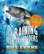 It's Raining Fish and Spiders ebook by Bill Evans