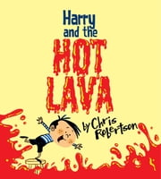 Harry and the Hot Lava ebook by Chris Robertson