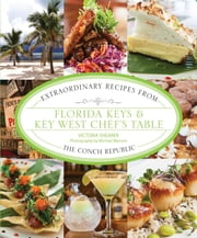 Florida Keys & Key West Chef's Table - Extraordinary Recipes from the Conch Republic ebook by Victoria Shearer,Michael Marrero