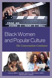 Black Women and Popular Culture - The Conversation Continues ebook by Adria Y. Goldman,VaNatta S. Ford,Alexa A. Harris,Natasha R. Howard,Robin M. Boylorn,VaNatta S. Ford,Adria Y. Goldman,Rachel Alicia Griffin,Alexa A. Harris,Mark C. Hopson,Natasha R. Howard,Sheena C. Howard,Christopher K. Jackson,Joanna L. Jenkins,Mackenzie Jordan,LeRhonda S. Manigault-Bryant,Andre Nicholson,Joshua Daniel Phillips,Simone Puff,Elizabeth Y. Whittington,Joshua K. Wright