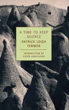 A Time to Keep Silence ebook by Karen Armstrong, Patrick Leigh Fermor