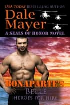 Bonaparte's Belle - A SEALs of Honor World Novel 電子書 by Dale Mayer