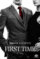 Ian - First Time, T1 ebook by Abigail Barnette