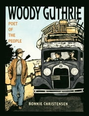 Woody Guthrie - Poet of the People ebook by Bonnie Christensen