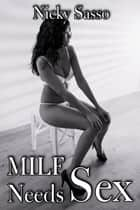 Milf Needs Sex ebook by Nicky Sasso