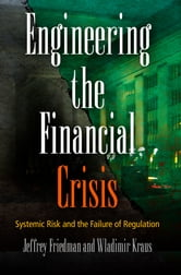 Engineering the Financial Crisis - Systemic Risk and the Failure of Regulation ebook by Jeffrey Friedman,Wladimir Kraus