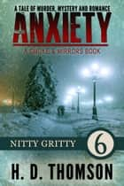 Anxiety: Nitty Gritty - Episode 6 - A Tale of Murder, Mystery and Romance ebook by H. D. Thomson