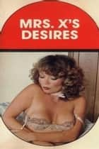 Mrs. X's Desires - Erotic Novel ebook by Sand Wayne