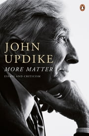 More Matter - Essays And Criticism ebook by John Updike