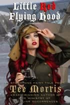 Little Red Flying Hood ebook by Tee Morris