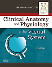 Clinical Anatomy of the Visual System ebook by Lee Ann Remington