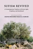 Sufism Revived - A Contemporary Treatise on Divine Light, Prophecy, and Sainthood ebook by Mohamed Faouzi Al Karkari, Yousef Casewit, Khalid Williams,...