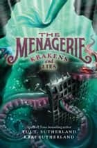 The Menagerie #3: Krakens and Lies ebook by Tui T Sutherland, Kari H. Sutherland