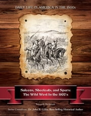 Saloons, Shootouts, and Spurs - The Wild West In the 1800's ebook by Kenneth McIntosh