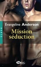 Mission séduction ebook by Fanny Adams, Evangeline Anderson