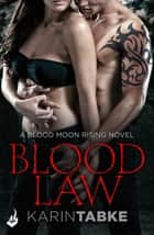 Blood Law: Blood Moon Rising Book 1 ebook by Karin Tabke
