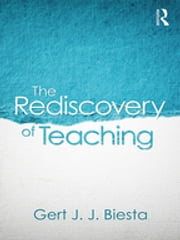 The Rediscovery of Teaching ebook by Gert J. J. Biesta