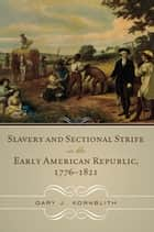 Slavery and Sectional Strife in the Early American Republic, 1776–1821 ebook by Gary J. Kornblith