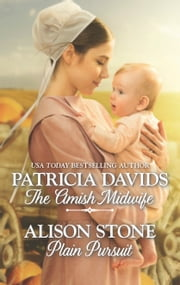 The Amish Midwife & Plain Pursuit - An Anthology ebook by Patricia Davids, Alison Stone