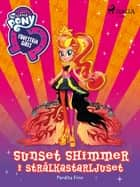 Equestria Girls - Sunset Shimmer i strålkastarljuset ebook by