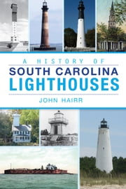 A History of South Carolina Lighthouses ebook by John Hairr
