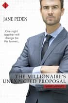 The Millionaire's Unexpected Proposal ebook by Jane Peden