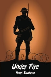 Under Fire: The Story of a Squad ebook by Henri Barbusse