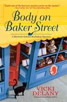 Body on Baker Street - A Sherlock Holmes Bookshop Mystery ebook by Vicki Delany