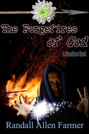 The Forgefires of God ebook by Randall Allen Farmer