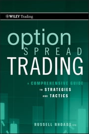 Option Spread Trading - A Comprehensive Guide to Strategies and Tactics ebook by Russell Rhoads