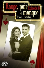 Rouge, pair et manque, ép.8 ebook by Ena Fitzbel