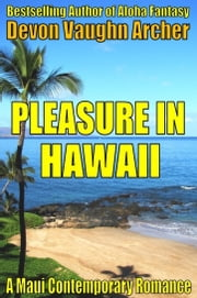 Pleasure in Hawaii (A Maui Contemporary Romance) ebook by Devon Vaughn Archer