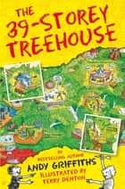 The 39-Storey Treehouse ebook by Andy Griffiths, Terry Denton