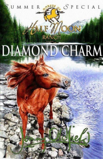 Horses Of Half Moon Ranch: Summer Special: Diamond Charm ebook by Jenny Oldfield
