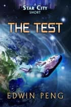 The Test - Star City Shorts, #2 ebook by Edwin Peng