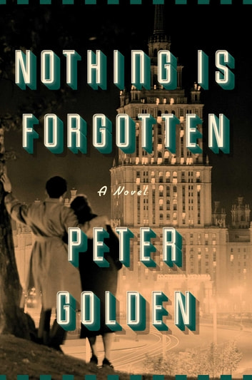 Nothing Is Forgotten - A Novel ebook by Peter Golden