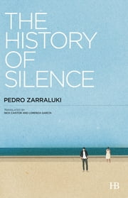 The History of Silence ebook by Pedro Zarraluki,Nick Caistor,Lorenza García
