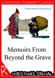 Memoirs From Beyond the Grave [Christmas Summary Classics] ebook by Francois Rene De Chateaubriand