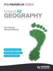 My Revision Notes: Edexcel A2 Geography ebook by Michael Witherick,Dan Cowling